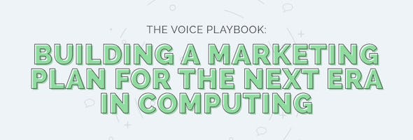 The Voice Playbook – Building a Marketing Plan for the Next Era in Computing